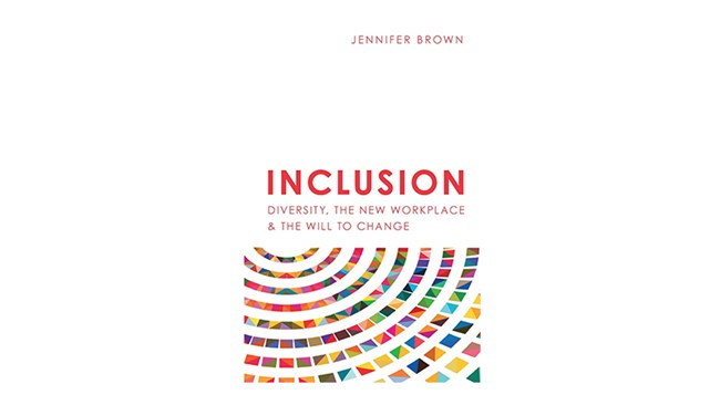 Inclusion: Diversity, The New Workplace & The Will To Change, by Jennifer Brown
