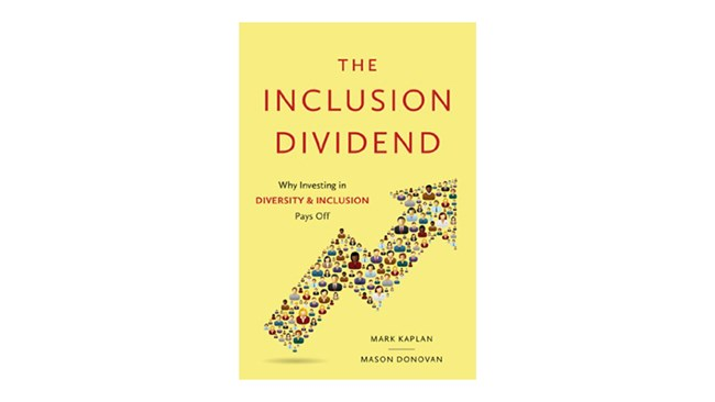 The Inclusion Dividend: Why Investing in Diversity and Inclusion Pays Off, by Mason Donovan and Mark Kaplan