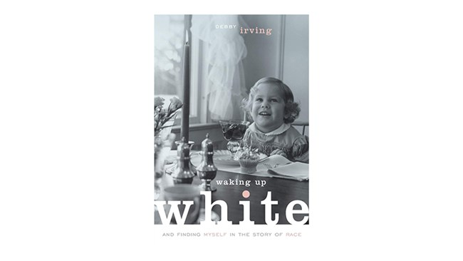Waking Up White, by Debbie Irving