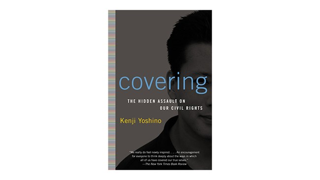 Covering: The Hidden Assault on Our Civil Rights, by Kenji Yoshino